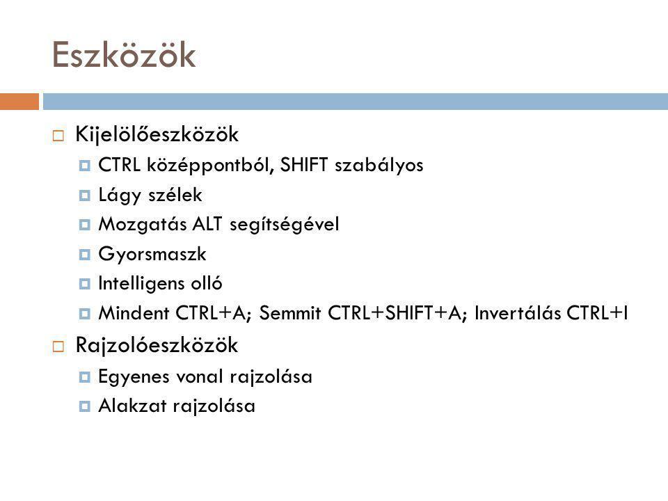 Eszközök  Kijelölőeszközök  CTRL középpontból, SHIFT szabályos  Lágy szélek  Mozgatás ALT segítségével  Gyorsmaszk  Intelligens olló  Mindent CTRL+A; Semmit CTRL+SHIFT+A; Invertálás CTRL+I  Rajzolóeszközök  Egyenes vonal rajzolása  Alakzat rajzolása