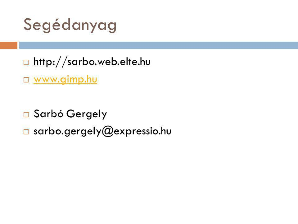 Segédanyag  http://sarbo.web.elte.hu  www.gimp.hu www.gimp.hu  Sarbó Gergely  sarbo.gergely@expressio.hu