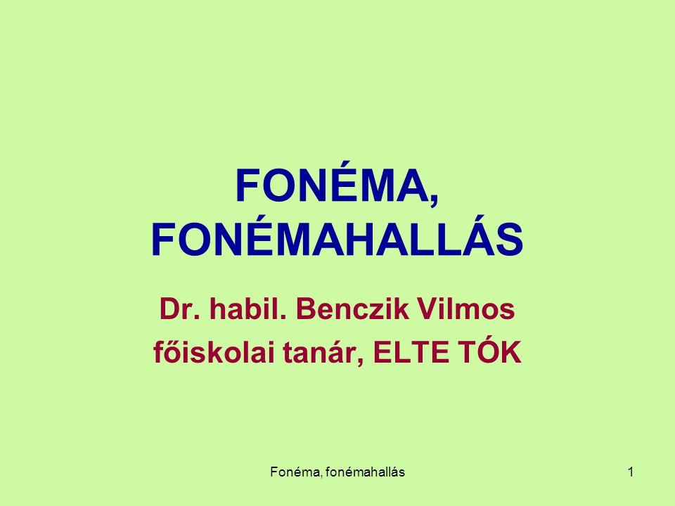Fonéma, fonémahallás1 FONÉMA, FONÉMAHALLÁS Dr. habil. Benczik Vilmos főiskolai tanár, ELTE TÓK