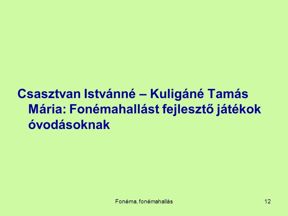 Fonéma, fonémahallás12 Csasztvan Istvánné – Kuligáné Tamás Mária: Fonémahallást fejlesztő játékok óvodásoknak