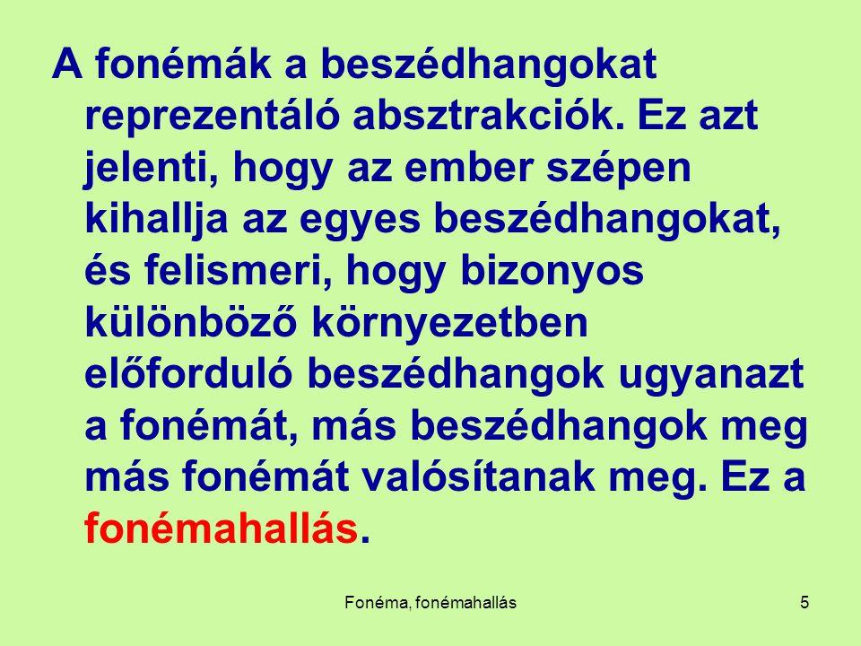 Fonéma, fonémahallás5 A fonémák a beszédhangokat reprezentáló absztrakciók. Ez azt jelenti, hogy az ember szépen kihallja az egyes beszédhangokat, és