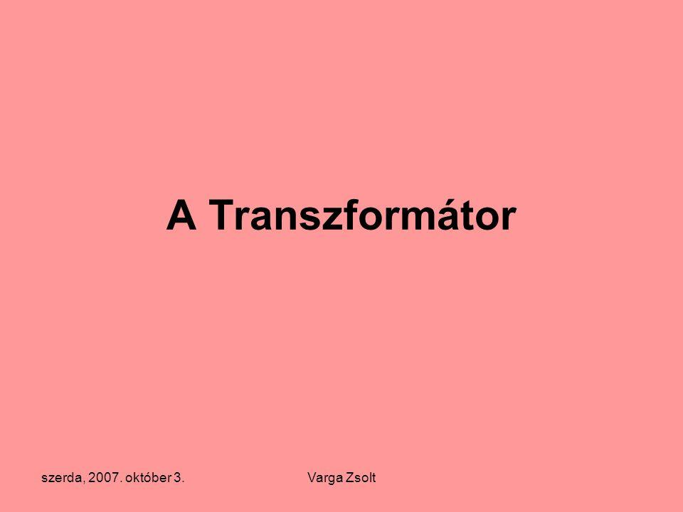 szerda, 2007. október 3.Varga Zsolt A Transzformátor