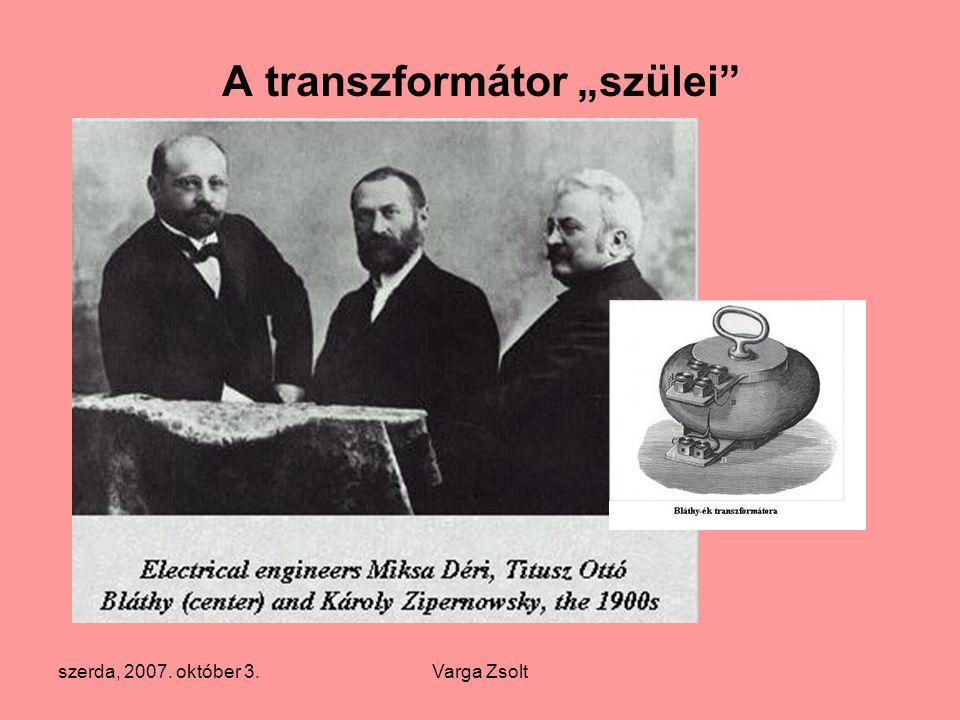 """szerda, 2007. október 3.Varga Zsolt A transzformátor """"szülei"""""""