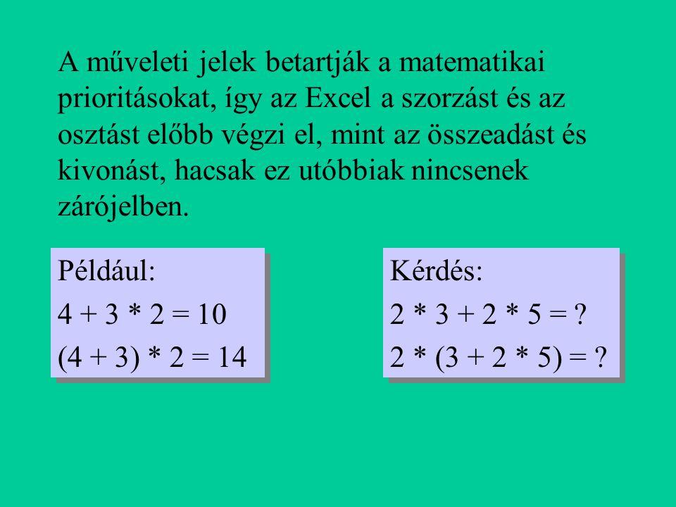 A műveleti jelek betartják a matematikai prioritásokat, így az Excel a szorzást és az osztást előbb végzi el, mint az összeadást és kivonást, hacsak e