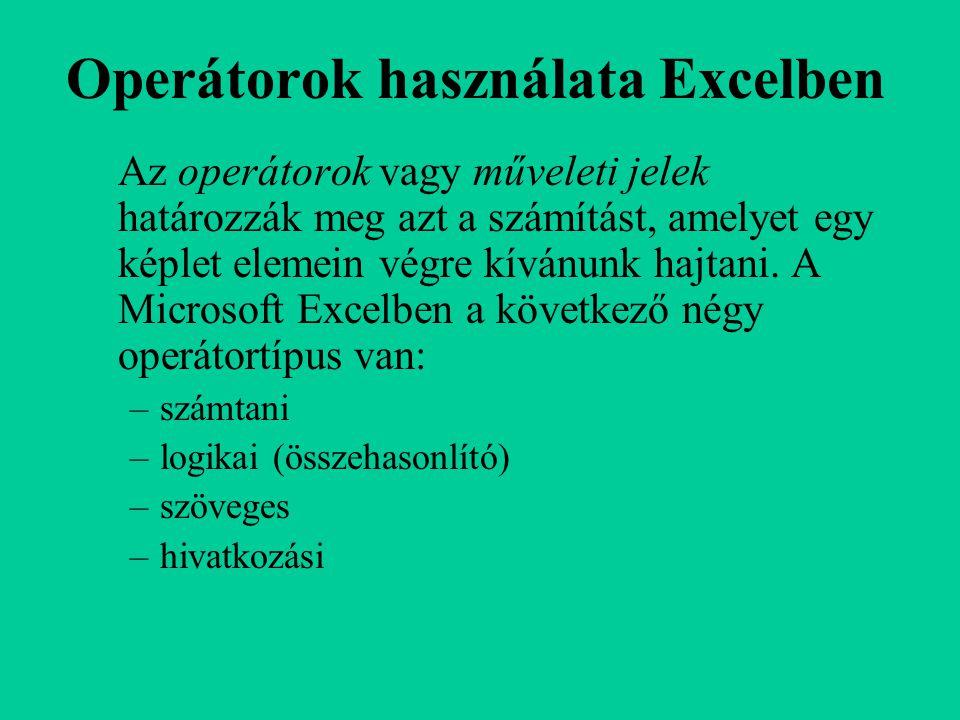 Operátorok használata Excelben Az operátorok vagy műveleti jelek határozzák meg azt a számítást, amelyet egy képlet elemein végre kívánunk hajtani. A