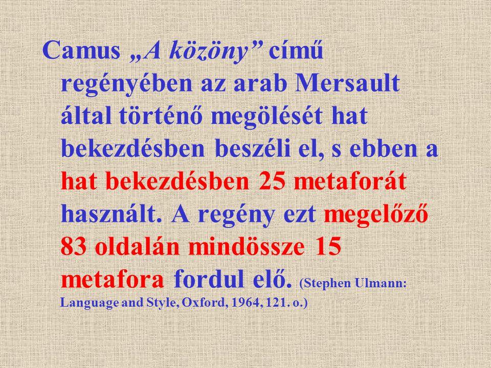"""Camus """"A közöny"""" című regényében az arab Mersault által történő megölését hat bekezdésben beszéli el, s ebben a hat bekezdésben 25 metaforát használt."""