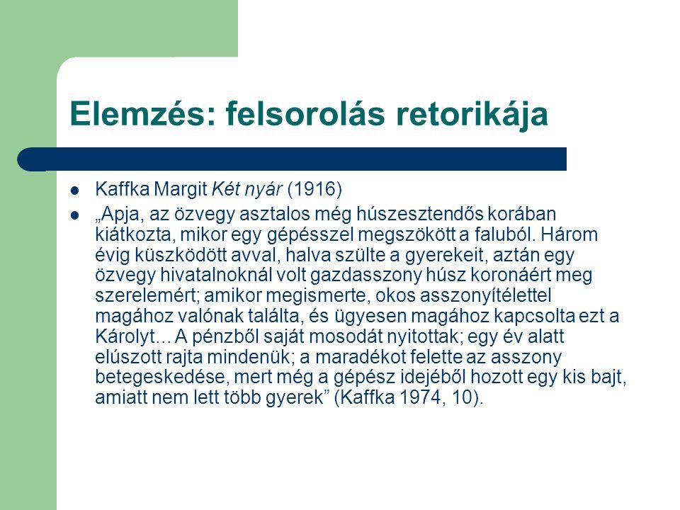 """Elemzés: felsorolás retorikája Kaffka Margit Két nyár (1916) """"Apja, az özvegy asztalos még húszesztendős korában kiátkozta, mikor egy gépésszel megszökött a faluból."""
