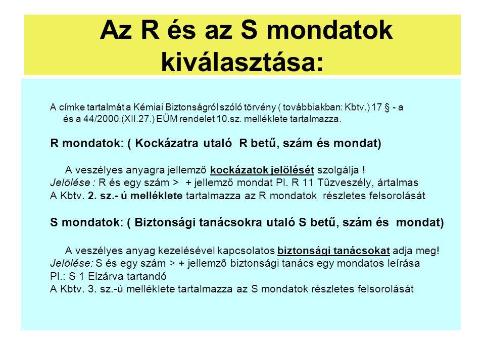 Az R és az S mondatok kiválasztása: A címke tartalmát a Kémiai Biztonságról szóló törvény ( továbbiakban: Kbtv.) 17 § - a és a 44/2000.(XII.27.) EÜM r