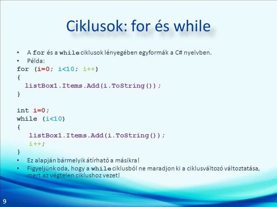 9 Ciklusok: for és while A for és a while ciklusok lényegében egyformák a C# nyelvben.