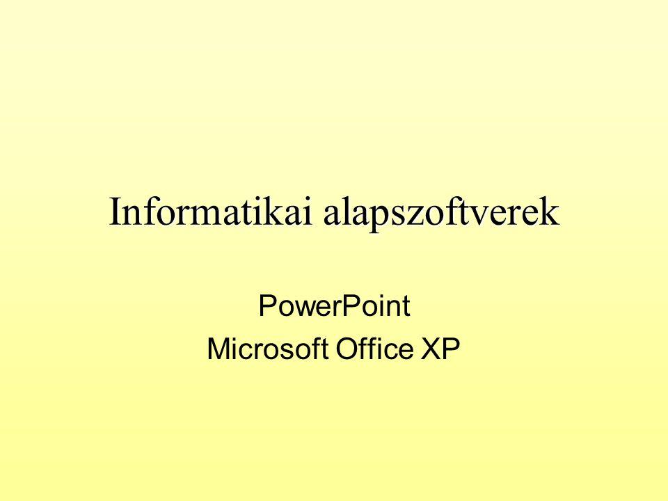Informatikai alapszoftverek PowerPoint Microsoft Office XP