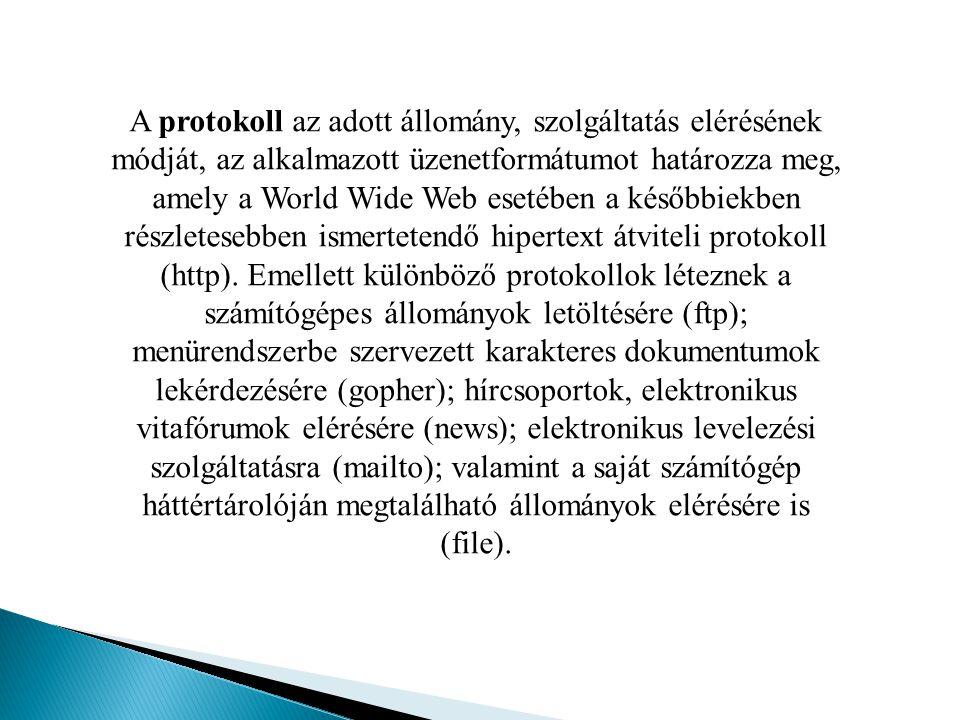 A protokoll az adott állomány, szolgáltatás elérésének módját, az alkalmazott üzenetformátumot határozza meg, amely a World Wide Web esetében a későb