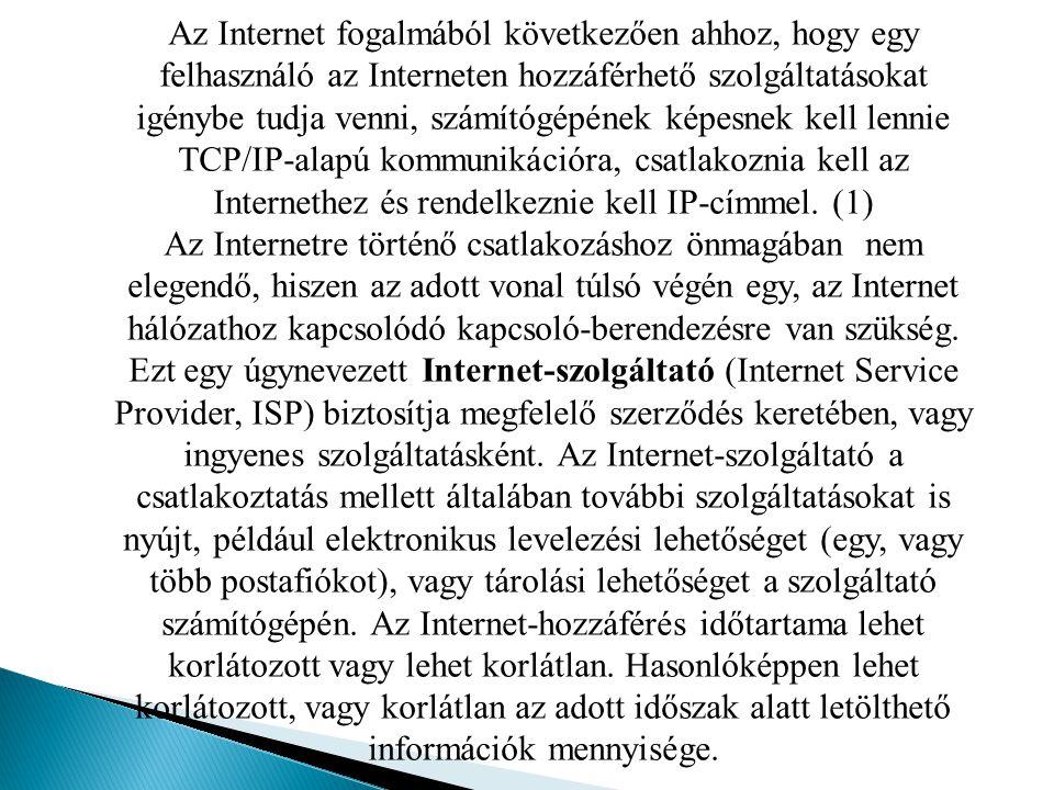 Az Internet fogalmából következően ahhoz, hogy egy felhasználó az Interneten hozzáférhető szolgáltatásokat igénybe tudja venni, számítógépének képesne