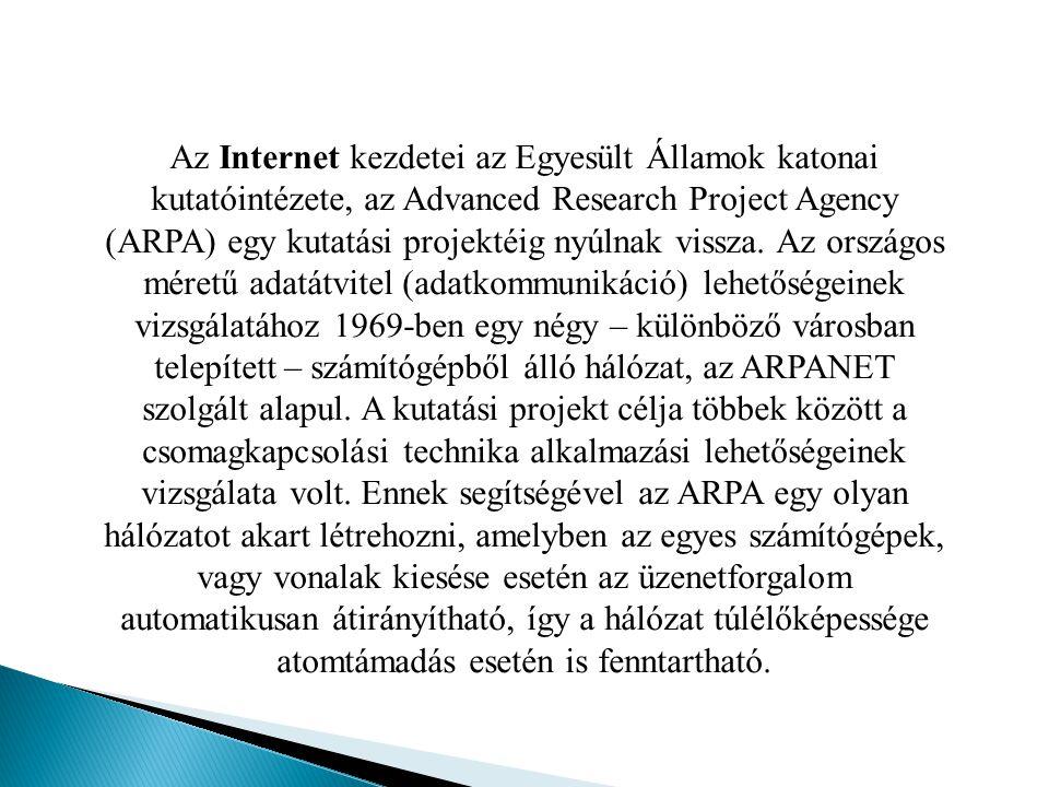 Az Internet kezdetei az Egyesült Államok katonai kutatóintézete, az Advanced Research Project Agency (ARPA) egy kutatási projektéig nyúlnak vissza. Az