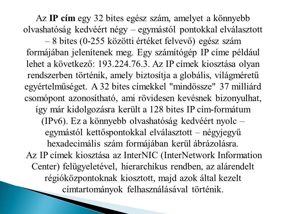Az IP cím egy 32 bites egész szám, amelyet a könnyebb olvashatóság kedvéért négy – egymástól pontokkal elválasztott – 8 bites (0-255 közötti értéket f