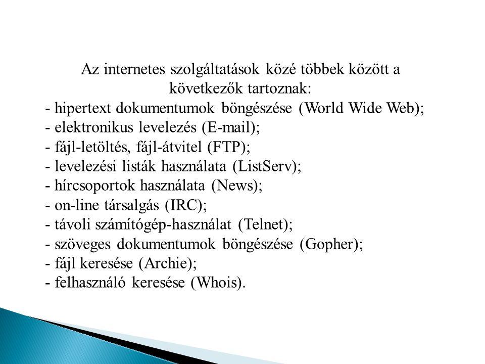 Az internetes szolgáltatások közé többek között a következők tartoznak: - hipertext dokumentumok böngészése (World Wide Web); - elektronikus levelezés