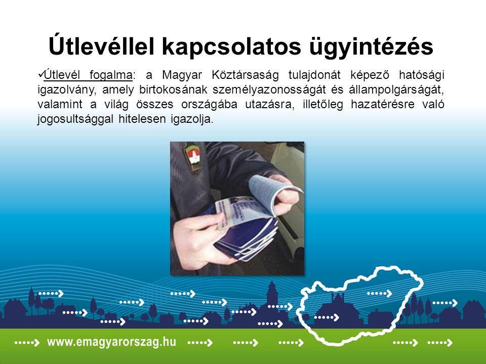 Útlevéllel kapcsolatos ügyintézés Útlevél fogalma: a Magyar Köztársaság tulajdonát képező hatósági igazolvány, amely birtokosának személyazonosságát é