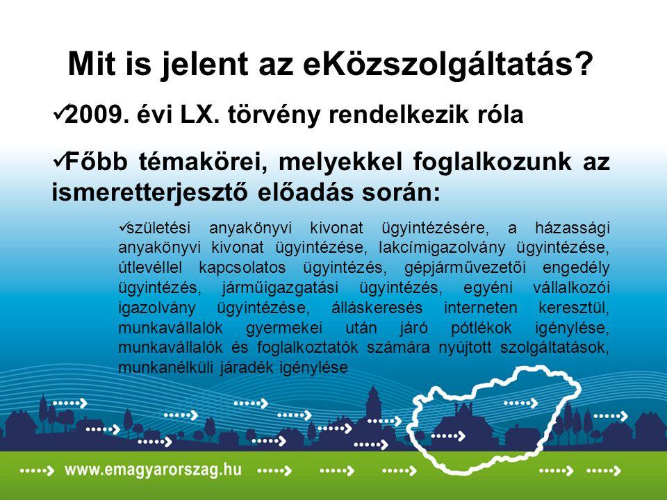 Mit is jelent az eKözszolgáltatás? 2009. évi LX. törvény rendelkezik róla Főbb témakörei, melyekkel foglalkozunk az ismeretterjesztő előadás során: sz