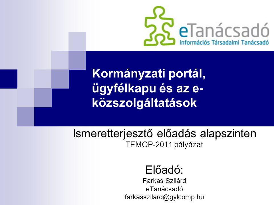 Iránytű a közérdekű információkhoz A közérdekű információszolgáltatás (ügyleírások, adatbázisok, jogszabályok, országinfó stb.) Az ügyintézés eszköze (Ügyfélkapu, e-szolgáltatások) A véleménynyilvánítás színtere (Fórum) Közvéleménymérés (eGAMES, Kérdőív) Kormányzati Portál Ismeretterejsztő előadás emelt szinten