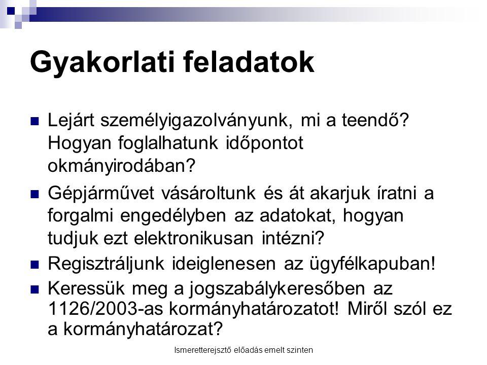 Ismeretterejsztő előadás emelt szinten Gyakorlati feladatok Próbáljuk ki a cégkereső szolgáltatást a www.magyarorszag.hu oldalon.