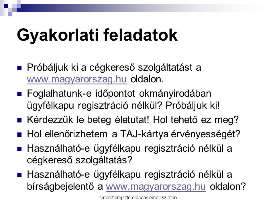Ismeretterejsztő előadás emelt szinten Gyakorlati feladatok Próbáljuk ki a cégkereső szolgáltatást a www.magyarorszag.hu oldalon. www.magyarorszag.hu