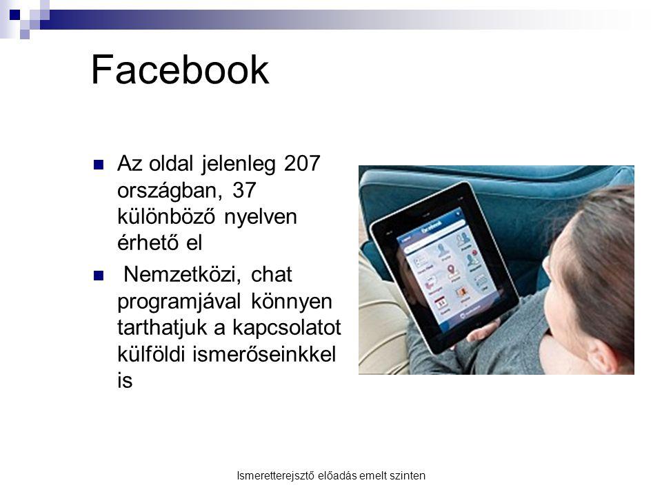Facebook Az oldal jelenleg 207 országban, 37 különböző nyelven érhető el Nemzetközi, chat programjával könnyen tarthatjuk a kapcsolatot külföldi ismer