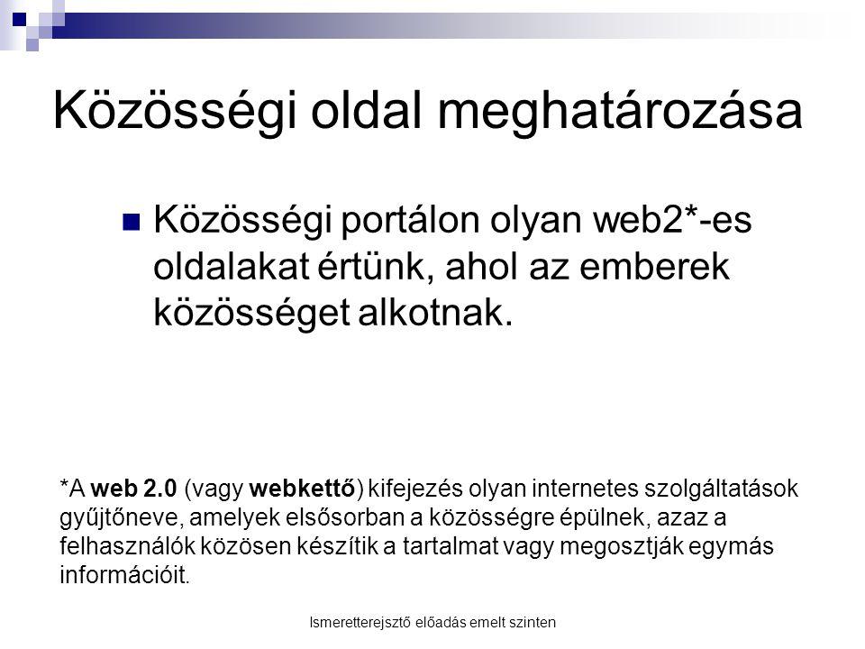 Közösségi oldal meghatározása Közösségi portálon olyan web2*-es oldalakat értünk, ahol az emberek közösséget alkotnak. *A web 2.0 (vagy webkettő) kife
