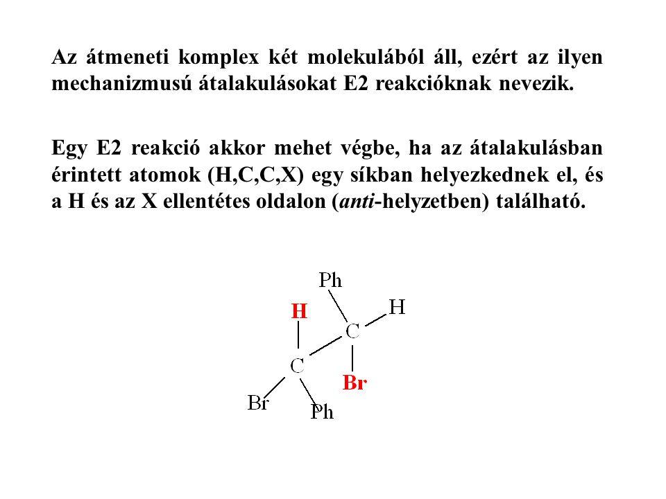 Az átmeneti komplex két molekulából áll, ezért az ilyen mechanizmusú átalakulásokat E2 reakcióknak nevezik. Egy E2 reakció akkor mehet végbe, ha az át