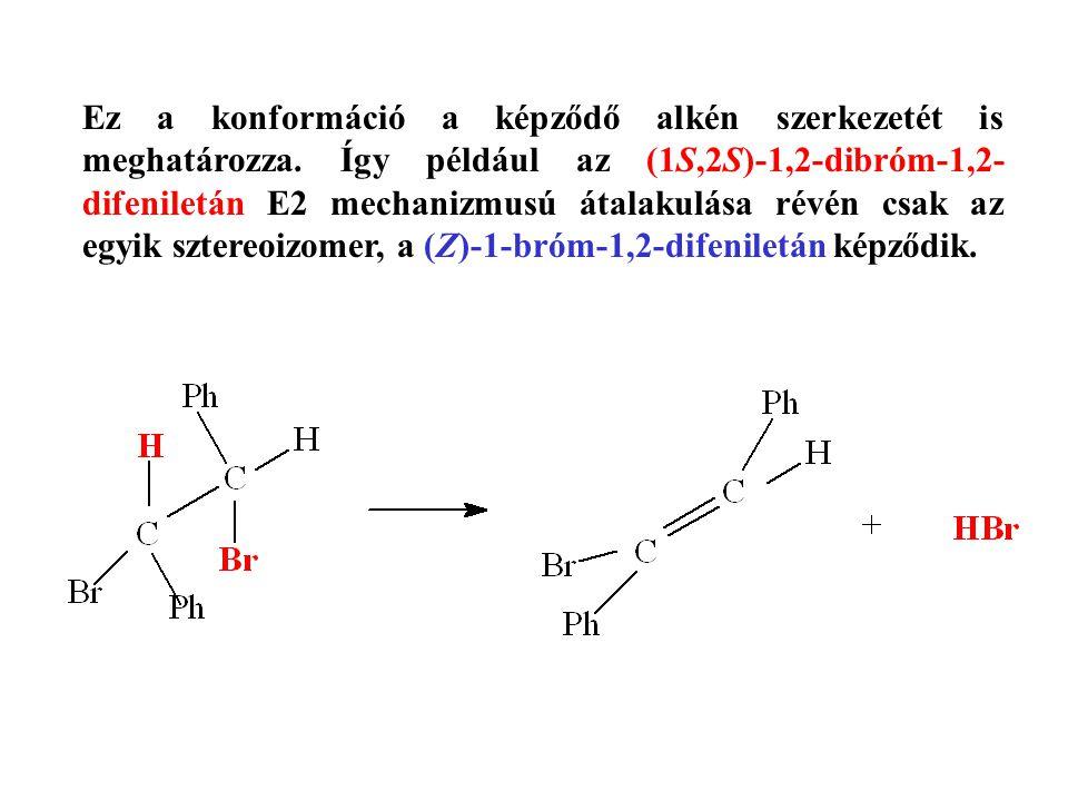 Ez a konformáció a képződő alkén szerkezetét is meghatározza. Így például az (1S,2S)-1,2-dibróm-1,2- difeniletán E2 mechanizmusú átalakulása révén csa