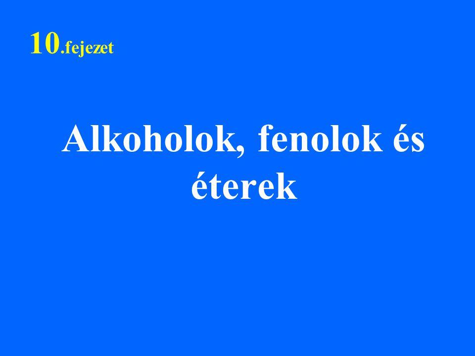 10.fejezet Alkoholok, fenolok és éterek
