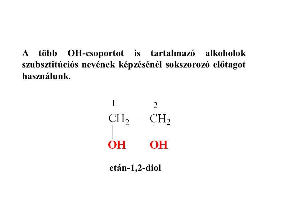 A több OH-csoportot is tartalmazó alkoholok szubsztitúciós nevének képzésénél sokszorozó előtagot használunk. etán-1,2-diol