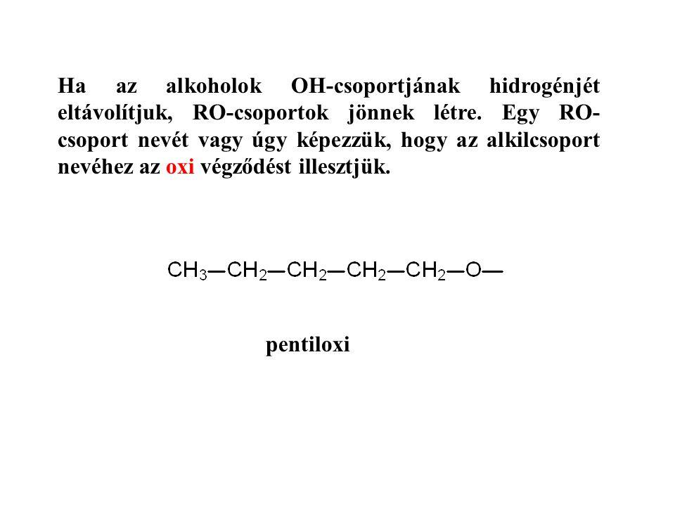 Ha az alkoholok OH-csoportjának hidrogénjét eltávolítjuk, RO-csoportok jönnek létre. Egy RO- csoport nevét vagy úgy képezzük, hogy az alkilcsoport nev