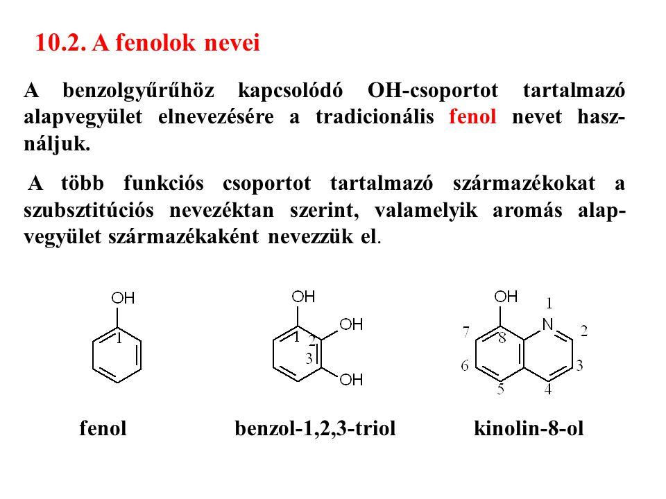 10.2. A fenolok nevei A benzolgyűrűhöz kapcsolódó OH-csoportot tartalmazó alapvegyület elnevezésére a tradicionális fenol nevet hasz- náljuk. A több f