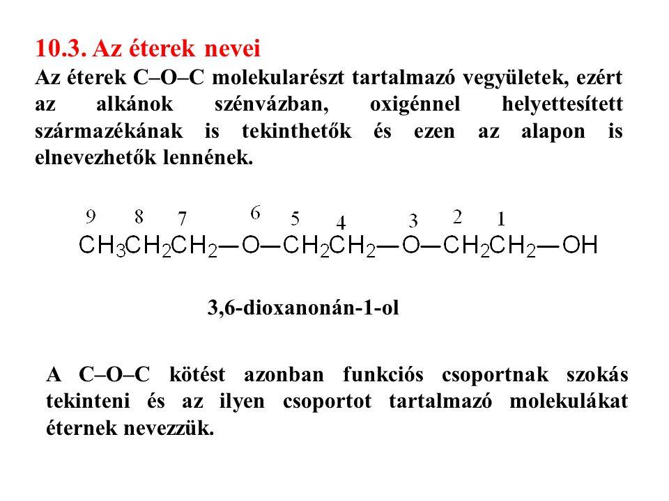 10.3. Az éterek nevei Az éterek C–O–C molekularészt tartalmazó vegyületek, ezért az alkánok szénvázban, oxigénnel helyettesített származékának is teki