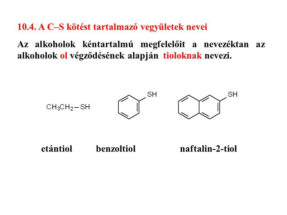 10.4. A C–S kötést tartalmazó vegyületek nevei Az alkoholok kéntartalmú megfelelőit a nevezéktan az alkoholok ol végződésének alapján tioloknak nevezi