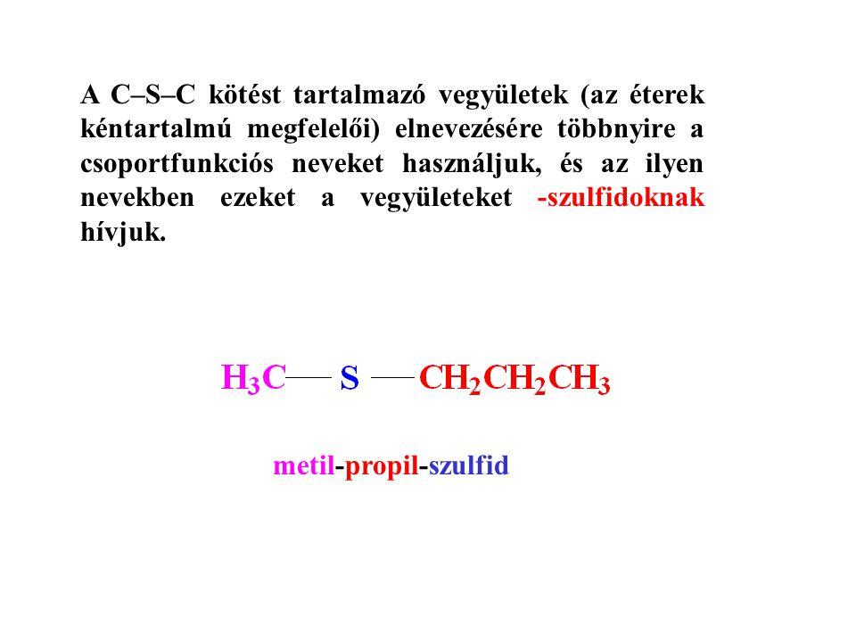 A C–S–C kötést tartalmazó vegyületek (az éterek kéntartalmú megfelelői) elnevezésére többnyire a csoportfunkciós neveket használjuk, és az ilyen nevek