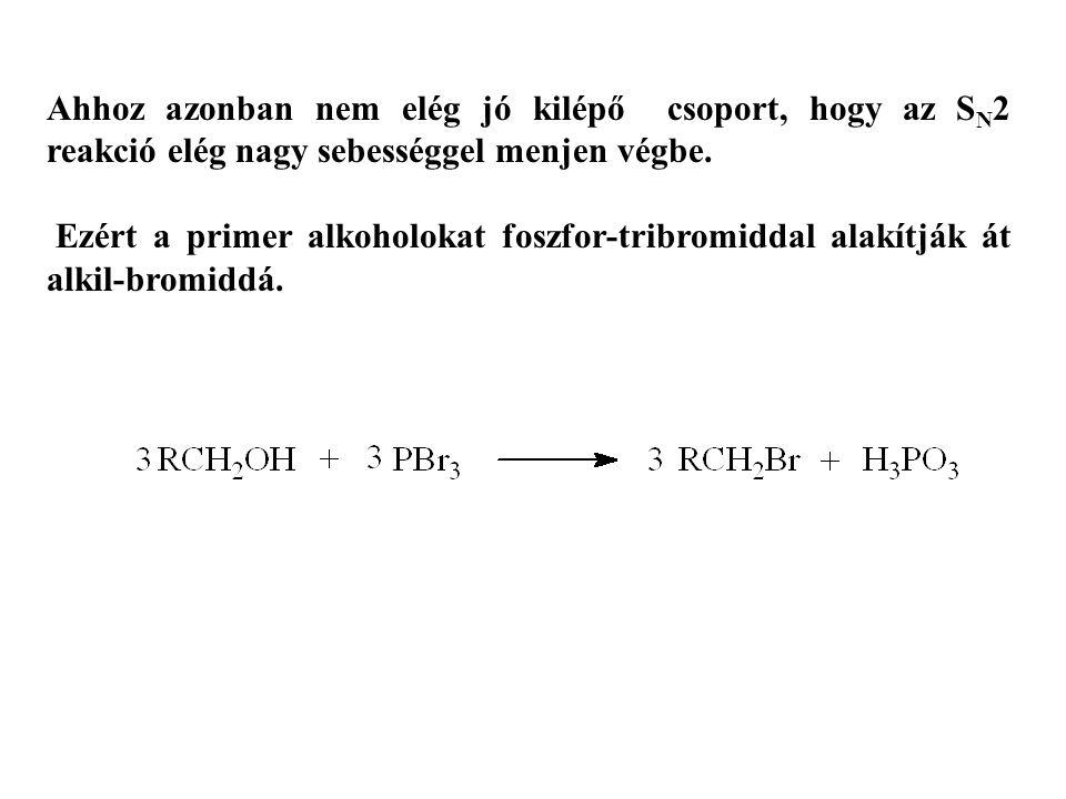 Ahhoz azonban nem elég jó kilépő csoport, hogy az S N 2 reakció elég nagy sebességgel menjen végbe. Ezért a primer alkoholokat foszfor-tribromiddal al