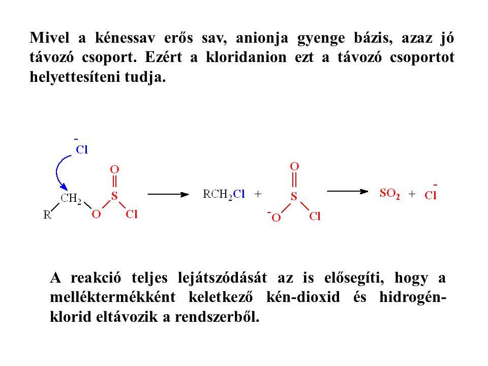 Mivel a kénessav erős sav, anionja gyenge bázis, azaz jó távozó csoport. Ezért a kloridanion ezt a távozó csoportot helyettesíteni tudja. A reakció te
