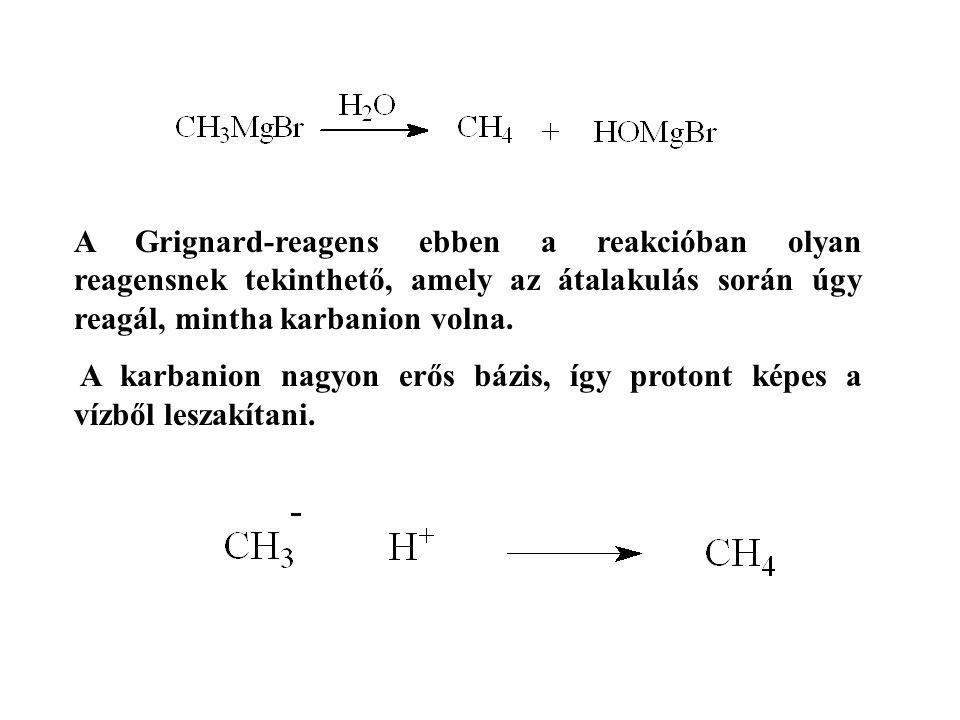 A Grignard-reagens ebben a reakcióban olyan reagensnek tekinthető, amely az átalakulás során úgy reagál, mintha karbanion volna. A karbanion nagyon er