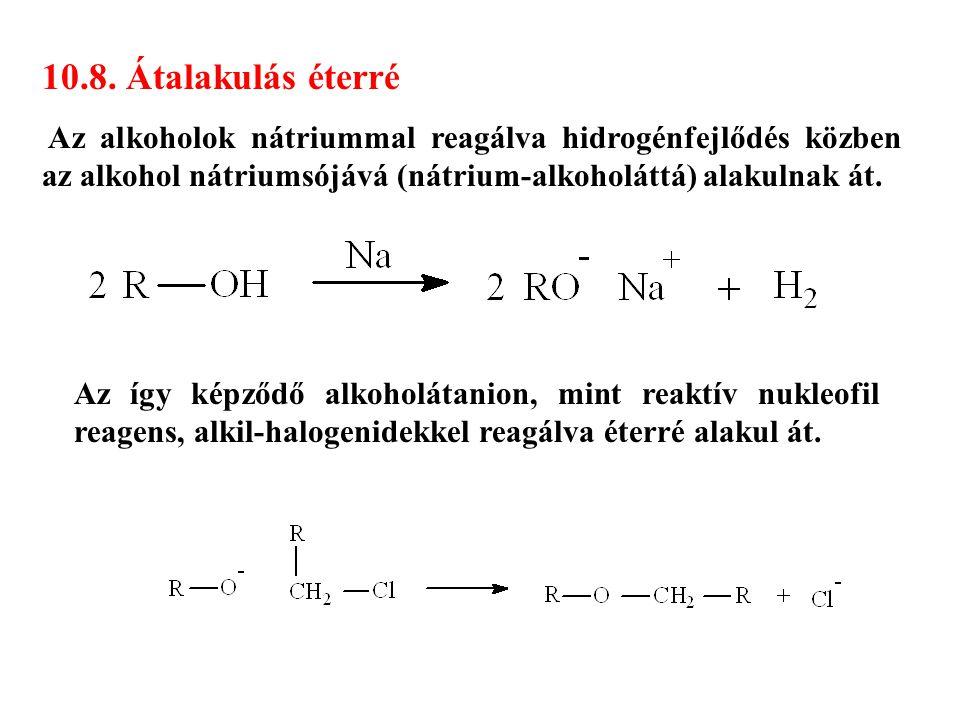10.8. Átalakulás éterré Az alkoholok nátriummal reagálva hidrogénfejlődés közben az alkohol nátriumsójává (nátrium-alkoholáttá) alakulnak át. Az így k