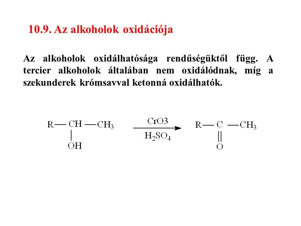 10.9. Az alkoholok oxidációja Az alkoholok oxidálhatósága rendűségüktől függ. A tercier alkoholok általában nem oxidálódnak, míg a szekunderek krómsav