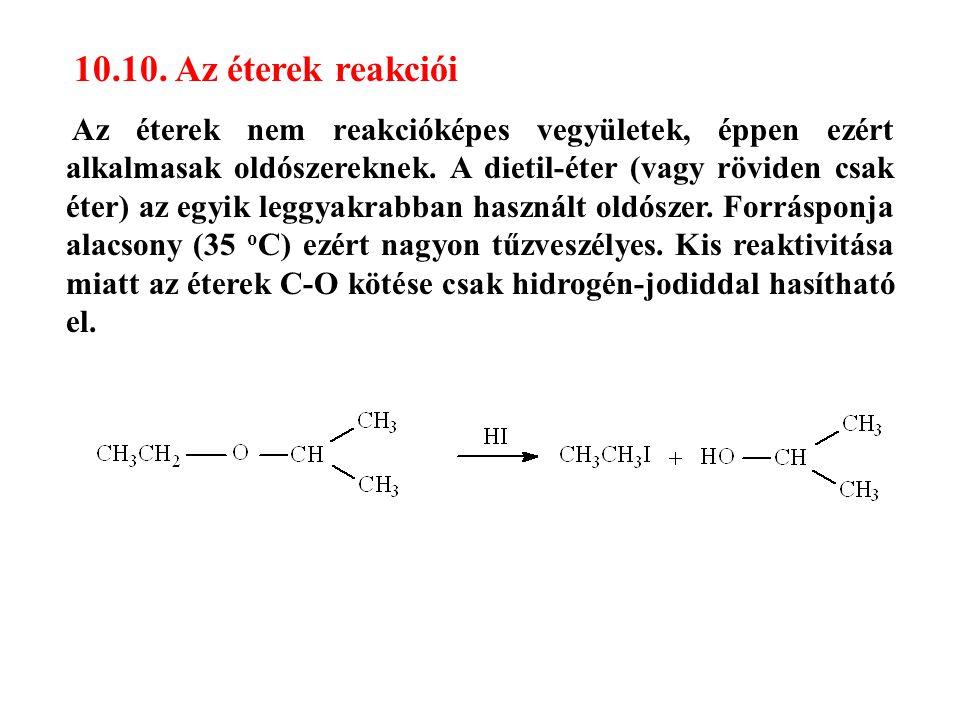 10.10. Az éterek reakciói Az éterek nem reakcióképes vegyületek, éppen ezért alkalmasak oldószereknek. A dietil-éter (vagy röviden csak éter) az egyik