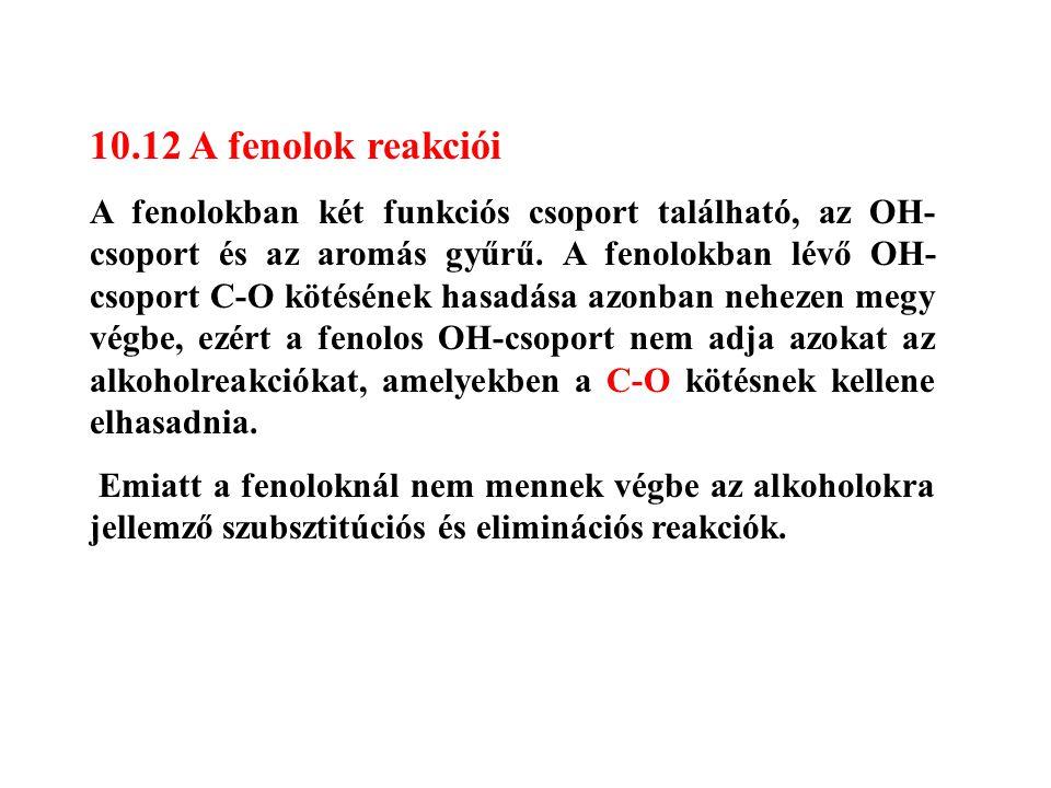 10.12 A fenolok reakciói A fenolokban két funkciós csoport található, az OH- csoport és az aromás gyűrű. A fenolokban lévő OH- csoport C-O kötésének h
