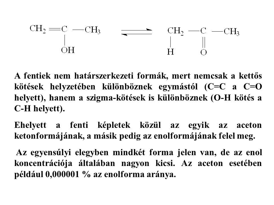 A fentiek nem határszerkezeti formák, mert nemcsak a kettős kötések helyzetében különböznek egymástól (C=C a C=O helyett), hanem a szigma-kötések is