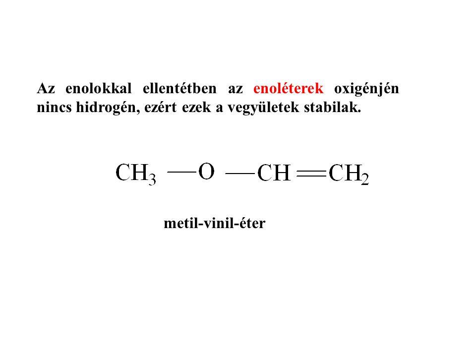 Az enolokkal ellentétben az enoléterek oxigénjén nincs hidrogén, ezért ezek a vegyületek stabilak. metil-vinil-éter