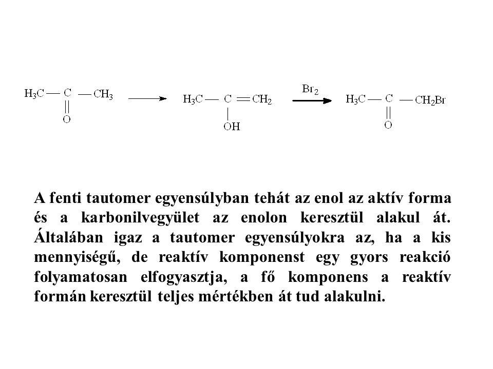 A fenti tautomer egyensúlyban tehát az enol az aktív forma és a karbonilvegyület az enolon keresztül alakul át. Általában igaz a tautomer egyensúlyokr