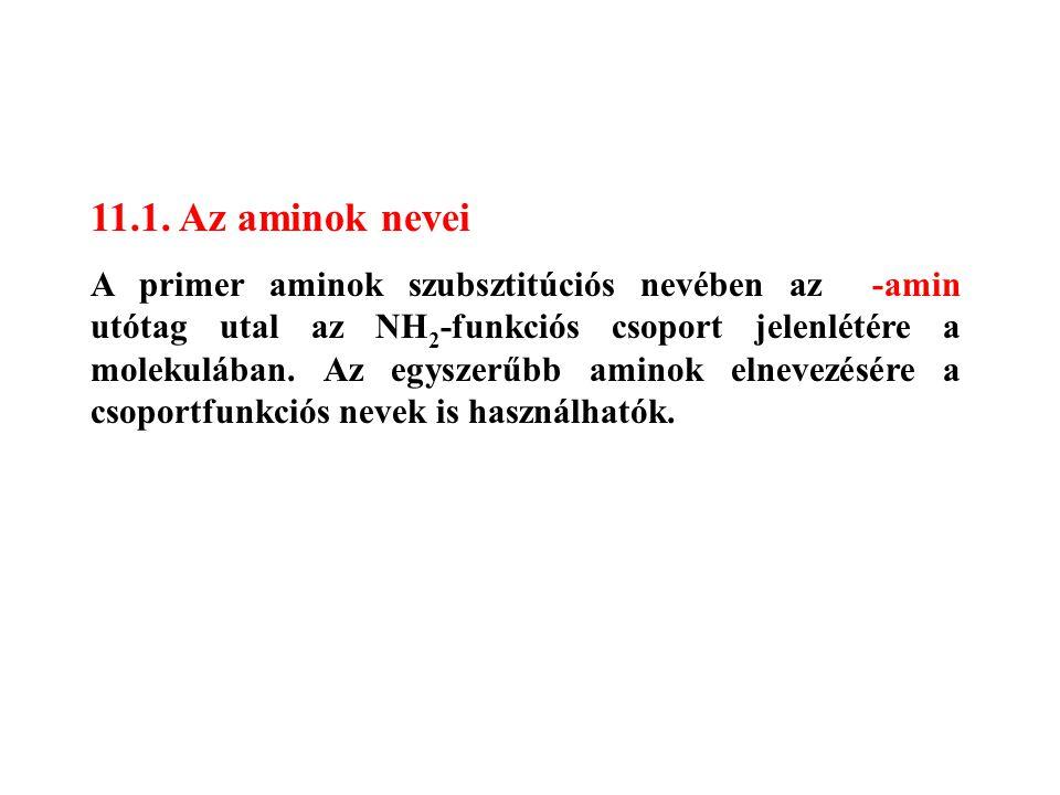 11.1. Az aminok nevei A primer aminok szubsztitúciós nevében az -amin utótag utal az NH 2 -funkciós csoport jelenlétére a molekulában. Az egyszerűbb a