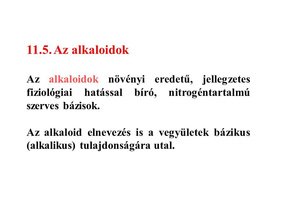 11.5. Az alkaloidok Az alkaloidok növényi eredetű, jellegzetes fiziológiai hatással bíró, nitrogéntartalmú szerves bázisok. Az alkaloid elnevezés is a