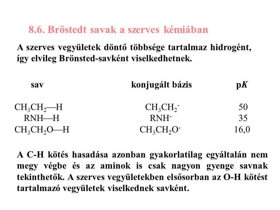 8.6. Bröstedt savak a szerves kémiában A szerves vegyületek döntő többsége tartalmaz hidrogént, így elvileg Brönsted-savként viselkedhetnek. sav konju