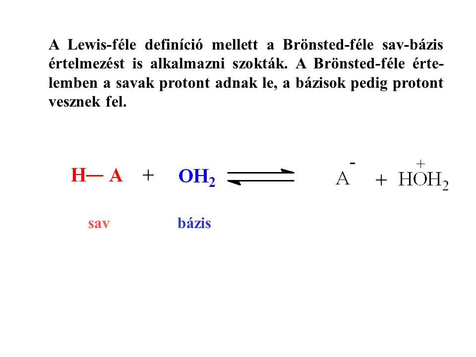 A Lewis-féle definíció mellett a Brönsted-féle sav-bázis értelmezést is alkalmazni szokták. A Brönsted-féle érte- lemben a savak protont adnak le, a b