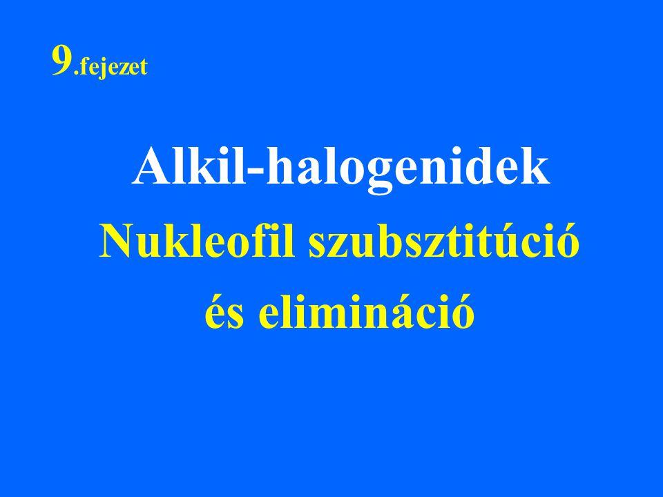 9.fejezet Alkil-halogenidek Nukleofil szubsztitúció és elimináció